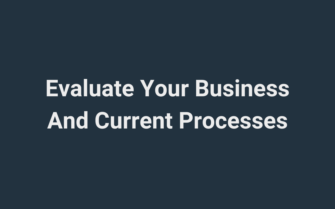 Evaluate Your Business And Current Processes