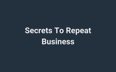 The Secret To Repeat Business